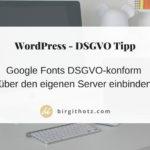 Google Fonts DSGVO-konform über den eigenen Server in WordPress einbinden