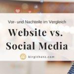 Website oder Social Media: | Gegenüberstellung der Vorteile und Nachteile
